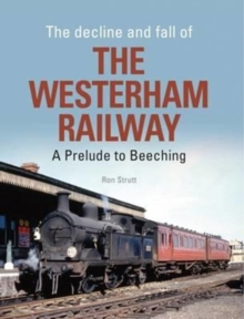 The Decline and Fall of the Westerham Railway : A Prelude to Beeching, Hardback Book