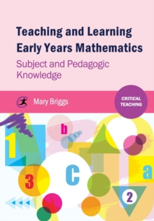 Teaching and Learning Early Years Mathematics : Subject and Pedagogic Knowledge, Paperback / softback Book