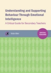 Understanding and supporting behaviour through emotional intelligence : A critical guide for secondary teachers, Paperback / softback Book
