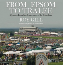 From Epsom to Tralee : A Journey Round the Racecourses of the British Isles, Hardback Book