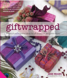 Giftwrapped : Practical and Inventive Ideas for All Occasions and Celebrations, Hardback Book