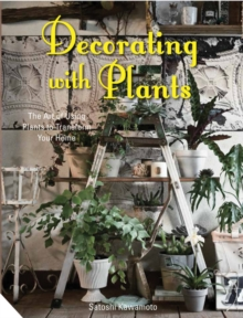 Decorating with Plants : The Art of Using Plants to Transform Your Home, Hardback Book