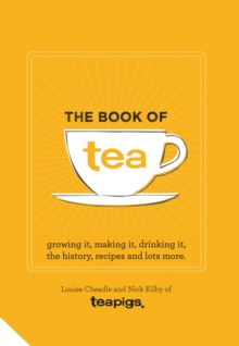 The Book of Tea : Growing it, making it, drinking it, the history, recipes and lots more, Hardback Book