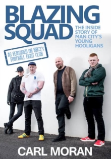 Blazing Squad : The Inside Story of Man City's Young Hooligans, Paperback Book