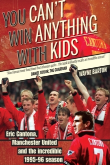 You Can't Win Anything with Kids : Eric Cantona & Manchester United's 1995-96 Season, Paperback Book