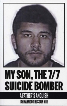 My Son, the 7/7 Suicide Bomber : A Father's Anguish, Paperback / softback Book