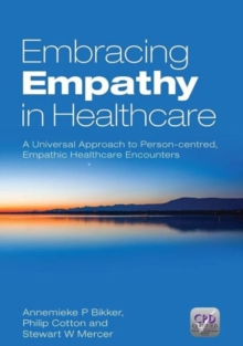 Embracing Empathy : A Universal Approach To Person-Centred, Empathic Healthcare Encounters, Paperback / softback Book