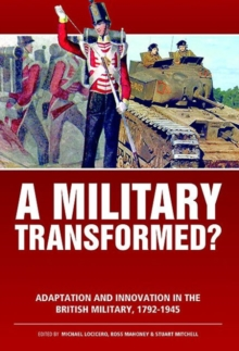 A Military Transformed? : Adaptation and Innovation in the British Military, 1792-1945, Hardback Book