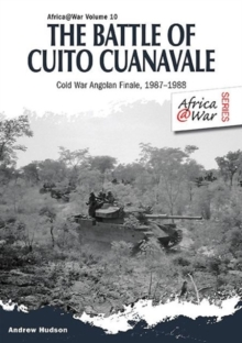 The Battle of Cuito Cuanavale : Cold War Angolan Finale, 1987-1988, Paperback / softback Book