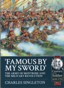 Famous by My Sword : The Army of Montrose and the Military Revolution, Paperback Book