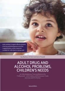 Adult Drug and Alcohol Problems, Children's Needs, Second Edition : An Interdisciplinary Training Resource for Professionals - with Practice and Assessment Tools, Exercises and Pro Formas, Paperback / softback Book