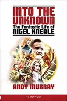 Into The Unknown : The Fantastic Life of Nigel Kneale, Paperback / softback Book