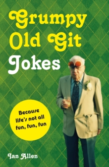 Grumpy Old Git Jokes : Because life's not all fun, fun, fun, Hardback Book