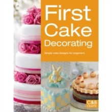 First Cake Decorating : Simple cake designs for beginners, Paperback / softback Book