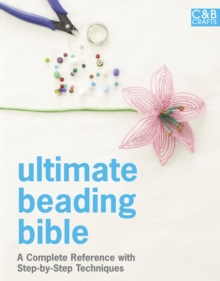 Ultimate Beading Bible : A complete reference with step-by-step techniques, Hardback Book