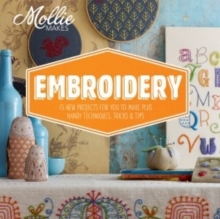 Mollie Makes: Embroidery : 15 New Projects for You to Make Plus Handy Techniques, Tricks and Tips, Hardback Book