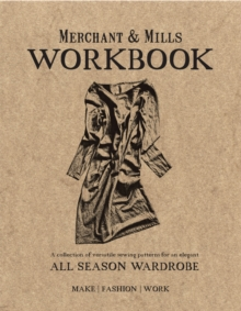 Merchant & Mills Workbook : A collection of versatile sewing patterns for an elegant all season wardrobe, Paperback / softback Book