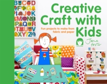 Creative Craft with Kids : 15 Fun Projects to Make from Fabric and Paper, Hardback Book