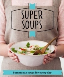 Super Soups : Sumptuous soups for every day, Paperback / softback Book