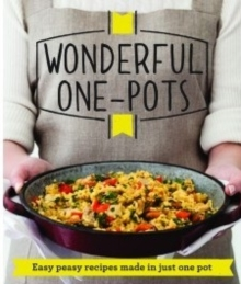 Wonderful One-Pots : Easy Peasy Recipes Made in Just One Pot, Paperback Book
