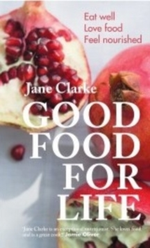 Good Food for Life : Eat Well * Love Food * Feel Nourished, Paperback / softback Book