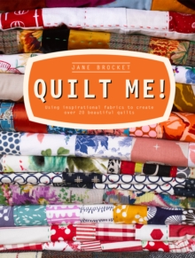 Quilt Me! : Using inspirational fabrics to create over 20 beautiful quilts, EPUB eBook