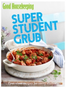 Good Housekeeping Super Student Grub : First-Class Recipes for Savvy Students, Paperback Book