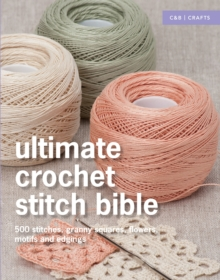 Ultimate Crochet Stitch Bible: 500 Stitches, Motifs, Laces and Edgings, Hardback Book