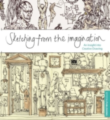 Sketching from the Imagination : An Insight into Creative Drawing, Paperback / softback Book