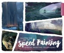Master the Art of Speed Painting : Digital Painting Techniques, Paperback Book