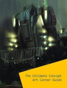 The Ultimate Concept Art Career Guide, Paperback Book
