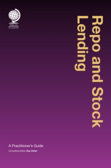 Repo and Stock Lending : A Practitioner's Guide, Hardback Book