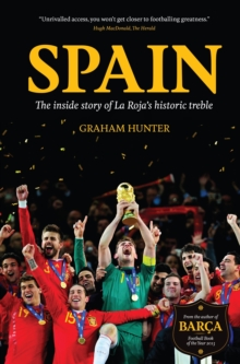 Spain : The Inside Story of La Roja's Historic Treble, Hardback Book