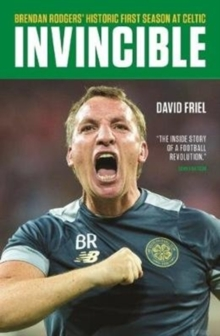 Invincible : Brendan Rodgers' Historic First Season at Celtic, Paperback Book