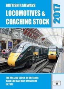 British Railways Locomotives & Coaching Stock 2017 : The Rolling Stock of Britain's Mainline Railway Operators, Hardback Book
