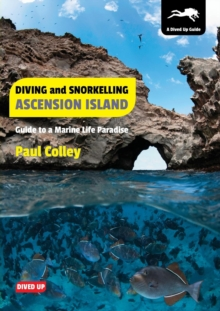 Diving and Snorkelling Ascension Island : Guide to a Marine Life Paradise, Paperback Book