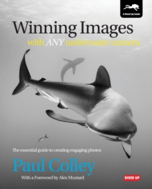 Winning Images with Any Underwater Camera : The Essential Guide to Creating Engaging Photos, Paperback Book