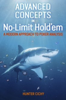 Advanced Concepts in No-Limit Hold'em : A Modern Approach to Poker Analysis, Paperback Book