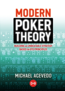 Modern Poker Theory : Building an Unbeatable Strategy Based on GTO Principles, Paperback / softback Book