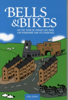 Bells & Bikes : On the Tour de France Big Ring for Yorkshire and its Churches, Paperback / softback Book
