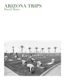David Hurn: Arizona Trips, Hardback Book