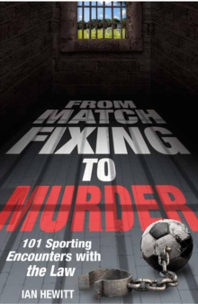 From Match Fixing to Murder : 101 Sporting Encounters with the Law, Paperback Book