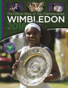 Wimbledon 2016 : The Official Story of the Championships, Hardback Book