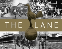 The Lane : The Official History of the World Famous Home of the Spurs, Hardback Book