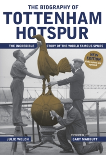 The Biography of Tottenham Hotspur, Hardback Book