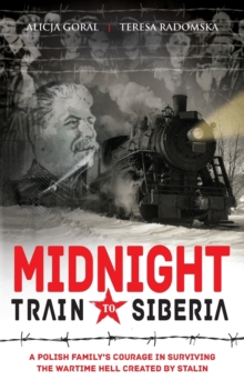 Midnight Train to Siberia : A Polish family's courage in surviving the wartime hell created by Stalin, Paperback / softback Book