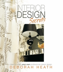 Interior Design Secrets : How to create your own professional interior design, Paperback / softback Book