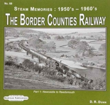 The Border Counties Railway Steam Memories 1950's-1960's : Newcastle to Reedsmouth No. 68, pt. 1, Mixed media product Book