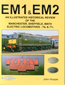 EM1 & EM2 : An Illustrated Historical Review of the Manchester, Sheffield, Wath, Electric Locomotives-76s & 77s, Hardback Book