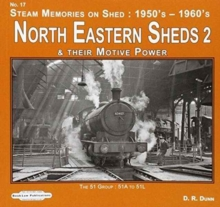 North Eastern Sheds 2 : Steam Memories on Shed : 1950's-1960's & Their Motive Power, Paperback / softback Book